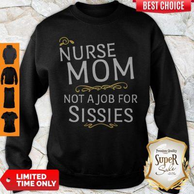 Funny Nurse Mom Not A Job For Sissies Sweatshirt