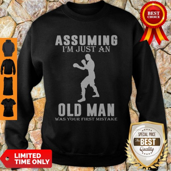 Funny Boxer Player Assuming I'm Jusst An Old Man Was Your First Mistake Sweatshirt