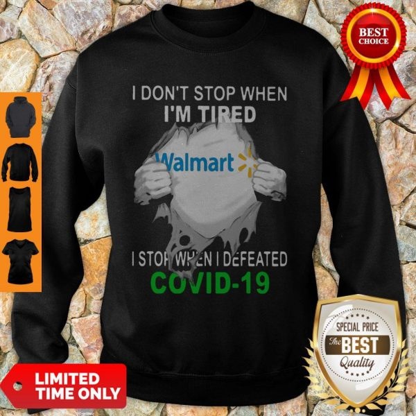 Official Walmart I Don't Stop When I'm Tired I Stop When I Defeated Covid-19 Sweatshirt