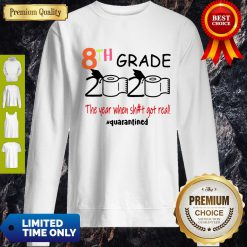 Funny 8th Grade 2020 The Year When Shit Got Real #Quarantined Sweatshirt