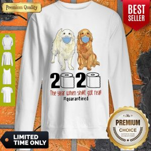 Funny Golden Retrievers 2020 The Year When Shit Got Real Quarantined Covid-19 Sweatshirt