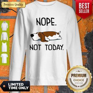 Top Basset Hound Nope Not Today Sweatshirt