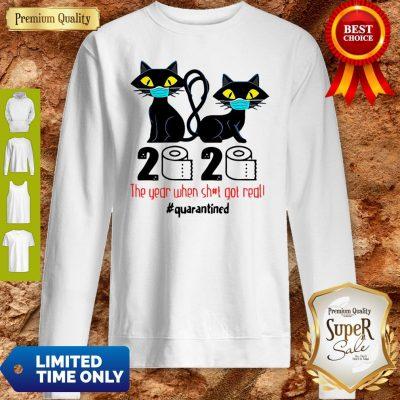 Premium Black Cats 2020 The Year When Shit Got Real #Quarantined Toilet Paper Sweatshirt