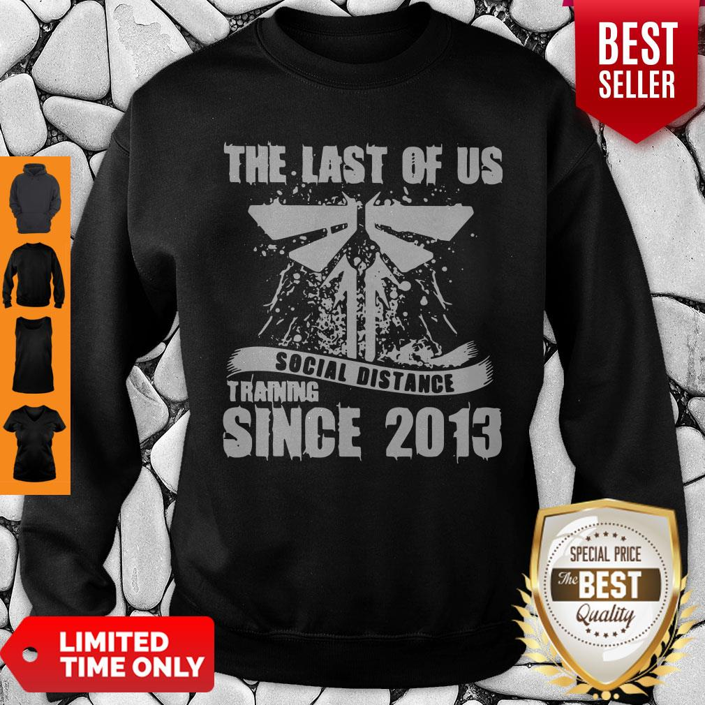 Official TLOU Social Distance Training Since 2013 Sweatshirt