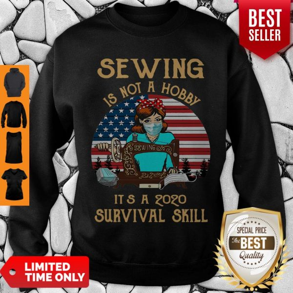 Nice Sewing Is Not A Hobby It's A 2020 Survival Skill Sweatshirt