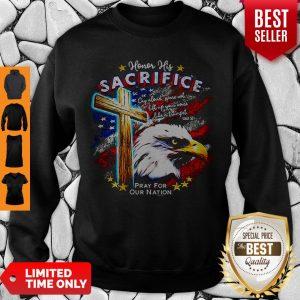Top Eagle Honor His Sacrifice Pray For Our Nation America Flag Sweatshirt