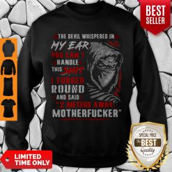 Official The Devil Whispered In My Ear You Can't Handle This Shit Motherfucker Sweatshirt