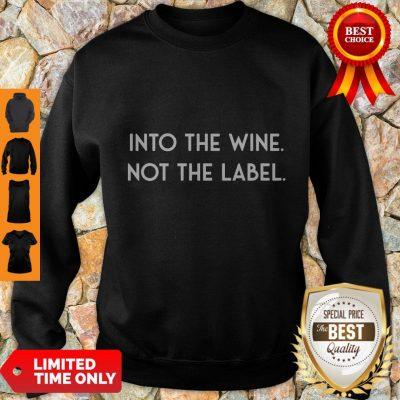 Nice Into The Wine Not The Label Sweatshirt