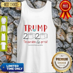 Official Trump 2020 The Year When Shit Got Real Quarantine Coronavirus Tank Top