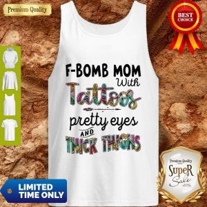 Top F-Bomb Mom With Tattoos Pretty Eyes And Thick Thighs Tank Top