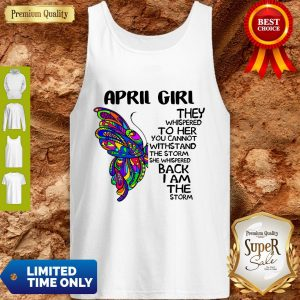 Funny Butterfly April Girl They Whispered To Her You Cannot Withstand The Storm Back I Am The Storm Tank Top