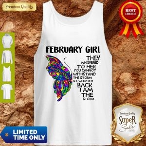 Pretty Butterfly February Girl They Whispered To Her You Cannot Withstand The Storm Back I Am The Storm Tank Top