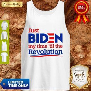 Nice Just Biden My Time 'Til The Revolution Tank Top