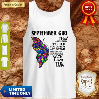 Top Butterfly September Girl They Whispered To Her You Cannot Withstand The Storm Back I Am The Storm Tank Top