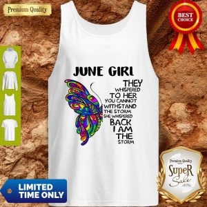 Premium Butterfly June Girl They Whispered To Her You Cannot Withstand The Storm Back I Am The Storm Tank Top