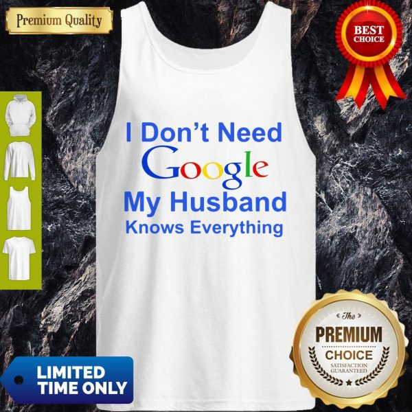 Premium I Don't Need Google My Husband Knows Everything Tank Top