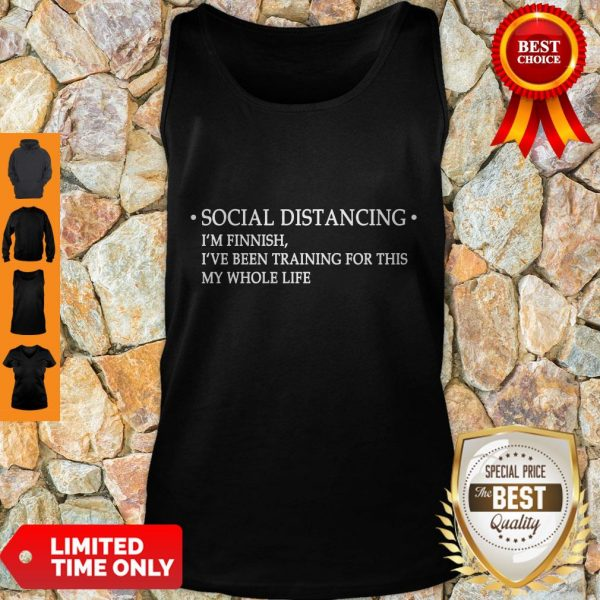 Nice Social Distancing I'm Finnish I've Been Training For This My Whole Life Tank Top