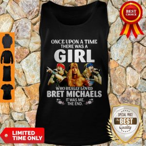 Top Once Upon A Time There Was A Girl Who Really Loved Bret Michaels It Was Me The End Tank Top