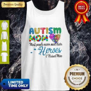 Nice Autism Mom Most People Never Meet Their Heroes I Raised Mice Awareness Tank Top