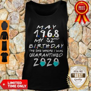 Official May 1968 My 52nd Birthday The One Where I Was Quarantined 2020 Tank Top