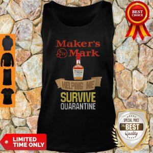 Top Maker's Mark Helping Me Survive Quarantine Tank Top