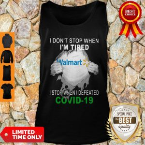 Official Walmart I Don't Stop When I'm Tired I Stop When I Defeated Covid-19 Tank Top