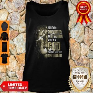 Top Lion Hurt My Granddaughter Or My Grandson Not Even God Tank Top