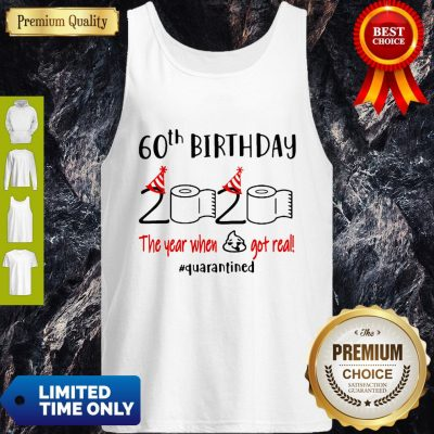 Funny 60th Birthday 2020 The Year When Shit Got Real #Quarantined Toilet Paper Tank Top