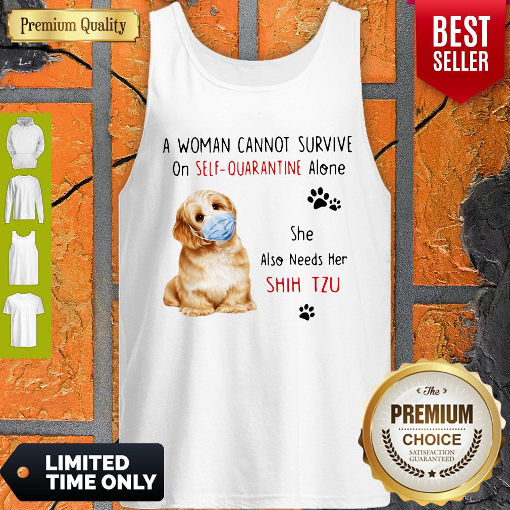 Funny A Woman Cannot Survive On Self Quarantine Alone She Also Needs Her Shih Tzu Tank Top