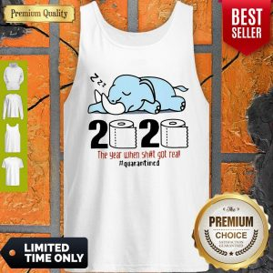 Nice Elephant 2020 The Year When Shit Got Real #Quarantined Covid-19 Tank Top
