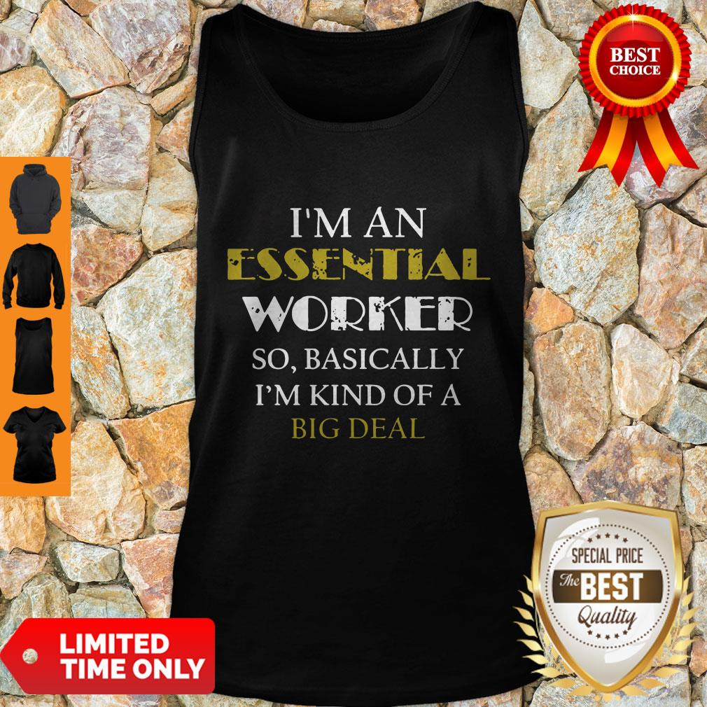 Top I'm An Essential Worker So Basically I'm Kind Of A Big Deal Tee Tank Top