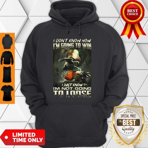 Top Cockfighting I Don't Know How I'm Going To Win I Just Know Hoodie