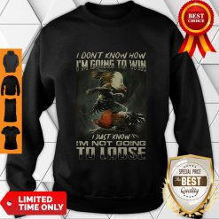 Top Cockfighting I Don't Know How I'm Going To Win I Just Know Sweatshirt