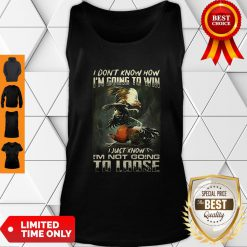Top Cockfighting I Don't Know How I'm Going To Win I Just Know Tank Top