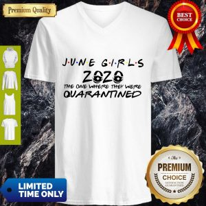 Premium June Girls 2020 The One Where They Were Quarantined V-neck