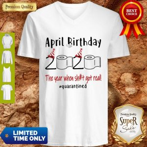 Official April Birthday 2020 The Year When Shit Got Real #Quarantined V-neck