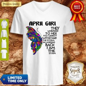 Funny Butterfly April Girl They Whispered To Her You Cannot Withstand The Storm Back I Am The Storm V-neck