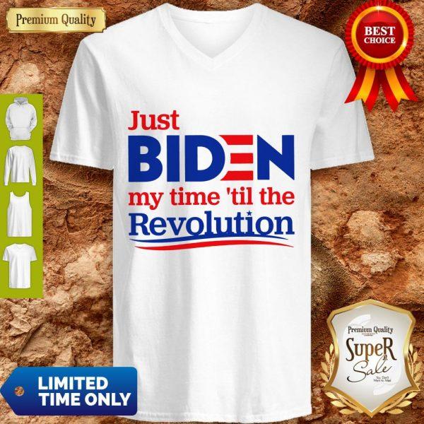 Nice Just Biden My Time 'Til The Revolution V-neck