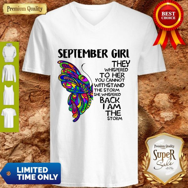 Top Butterfly September Girl They Whispered To Her You Cannot Withstand The Storm Back I Am The Storm V-neck