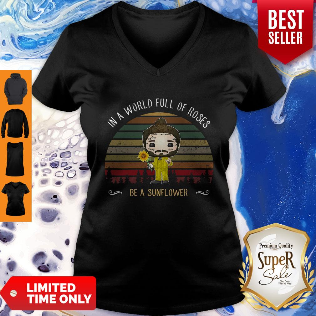 Good Post Malone In A World Full Of Roses Be A Sunflower Vintage V-neck