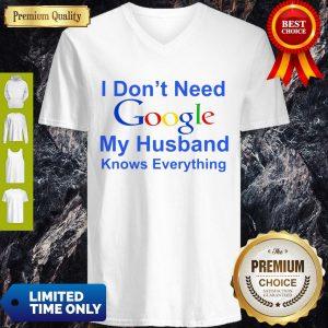 Premium I Don't Need Google My Husband Knows Everything V-neck