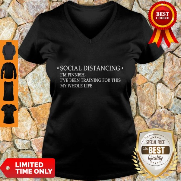 Nice Social Distancing I'm Finnish I've Been Training For This My Whole Life V-neck