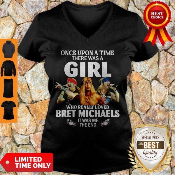 Top Once Upon A Time There Was A Girl Who Really Loved Bret Michaels It Was Me The End V-neck