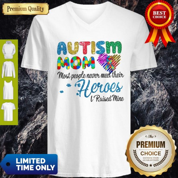 Nice Autism Mom Most People Never Meet Their Heroes I Raised Mice Awareness V-neck