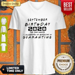 Good September Birthday 2020 The One Where I Celebrate My Birthday In Quarantine V-neck
