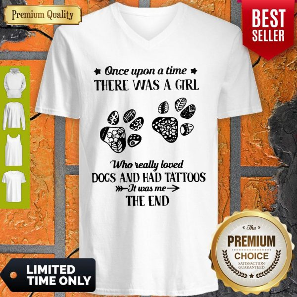 Premium Once Upon A Time There Was A Girl Who Really Loved Dogs And Had Tattoos It Was Me The End V-neck