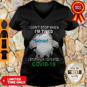 Official Walmart I Don't Stop When I'm Tired I Stop When I Defeated Covid-19 V-neck
