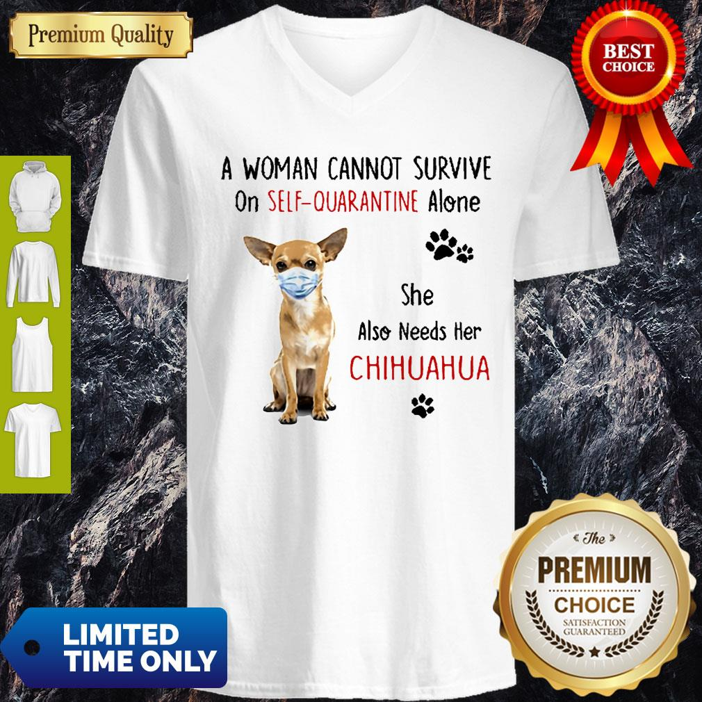 Nice A Woman Cannot Survive On Self Quarantine Alone She Also Needs Her Chihuahua V-neck