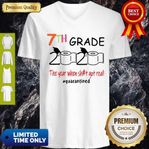 Nice 7th Grade 2020 The Year When Shit Got Real #Quarantined V-neck