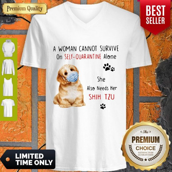 Funny A Woman Cannot Survive On Self Quarantine Alone She Also Needs Her Shih Tzu V-neck